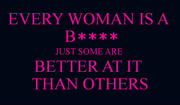 Every Woman Is A B